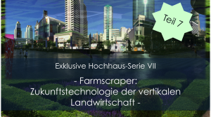 Farmscraper – Zukunftstechnologie der vertikalen Landwirtschaft