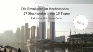 Die Revolution im Hochhausbau – 57 Stockwerke in nur 19 Tagen