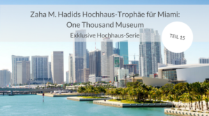 Zaha M. Hadids Hochhaus-Trophäe für Miami: One Thousand Museum